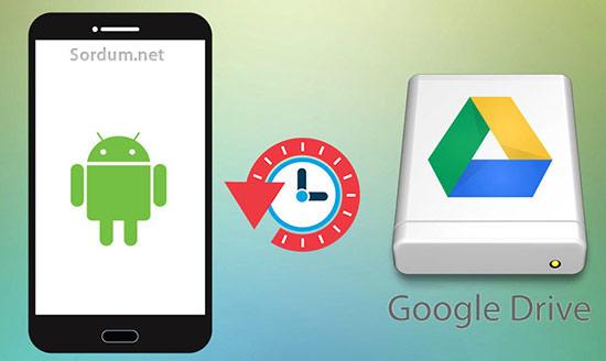 Android telefon Google drive yedeklnemesin